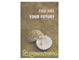 YOU ARE YOUR FUTURE